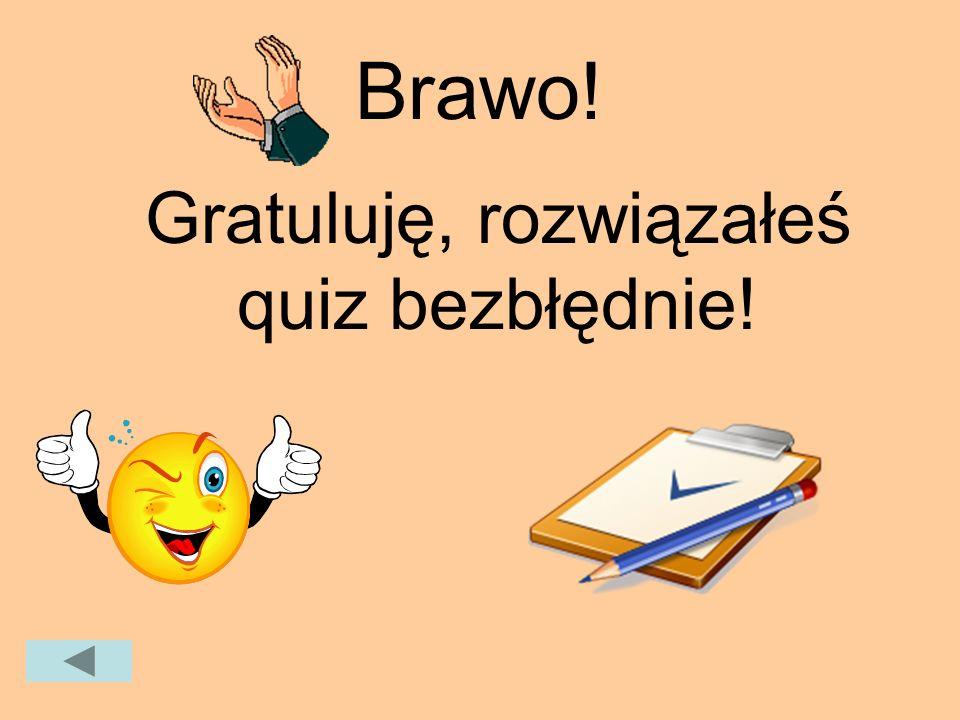 Brawo! Gratuluję, rozwiązałeś quiz bezbłędnie!