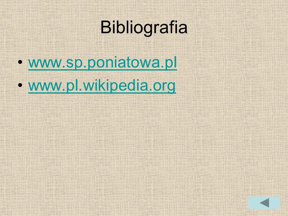 Bibliografia www.sp.poniatowa.pl www.pl.wikipedia.org