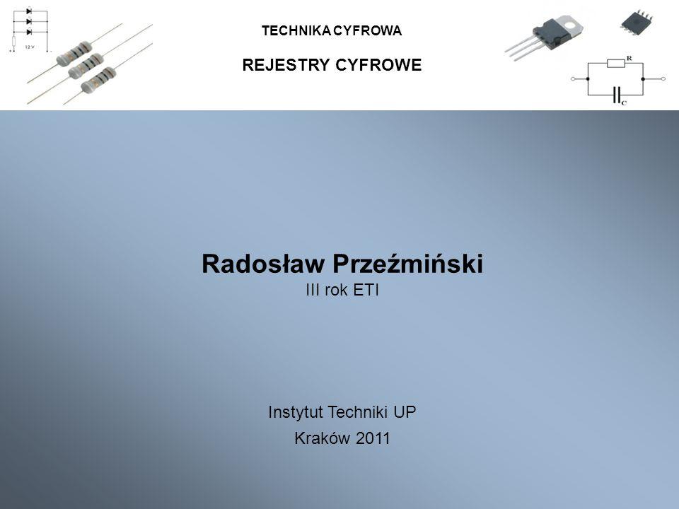 REJESTRY CYFROWE TECHNIKA CYFROWA Radosław Przeźmiński III rok ETI Instytut Techniki UP Kraków 2011