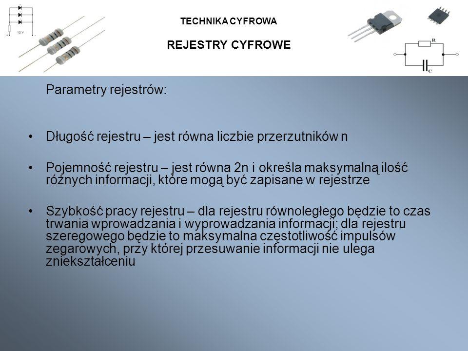 Parametry rejestrów: Długość rejestru – jest równa liczbie przerzutników n Pojemność rejestru – jest równa 2n i określa maksymalną ilość różnych infor