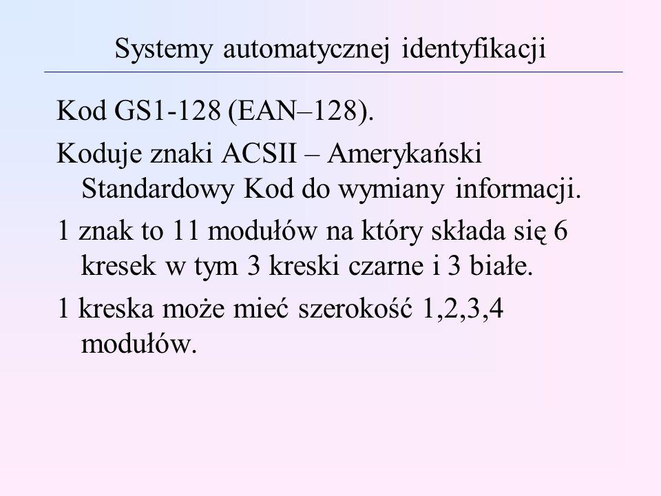 Systemy automatycznej identyfikacji Kod GS1-128 (EAN–128). Koduje znaki ACSII – Amerykański Standardowy Kod do wymiany informacji. 1 znak to 11 modułó