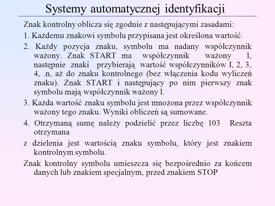Systemy automatycznej identyfikacji Znak kontrolny oblicza się zgodnie z następującymi zasadami: 1. Każdemu znakowi symbolu przypisana jest określona