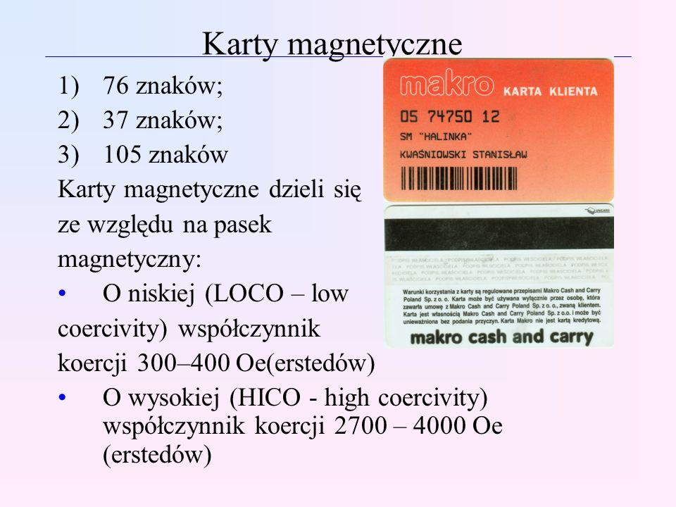 Karty magnetyczne 1)76 znaków; 2)37 znaków; 3)105 znaków Karty magnetyczne dzieli się ze względu na pasek magnetyczny: O niskiej (LOCO – low coercivit