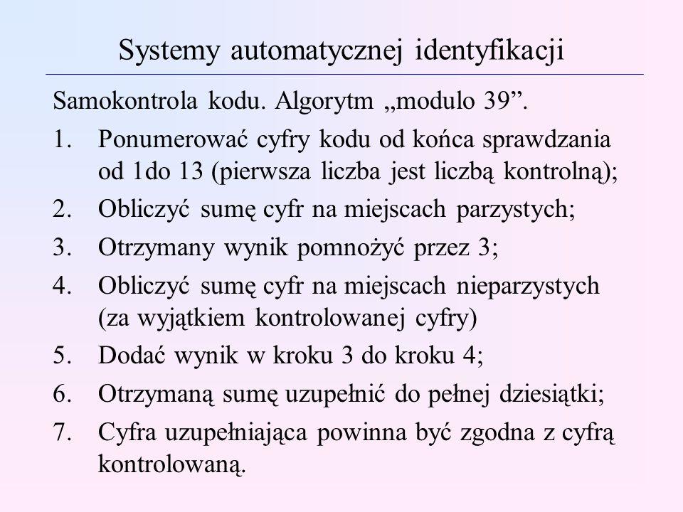 Samokontrola kodu. Algorytm modulo 39. 1.Ponumerować cyfry kodu od końca sprawdzania od 1do 13 (pierwsza liczba jest liczbą kontrolną); 2.Obliczyć sum