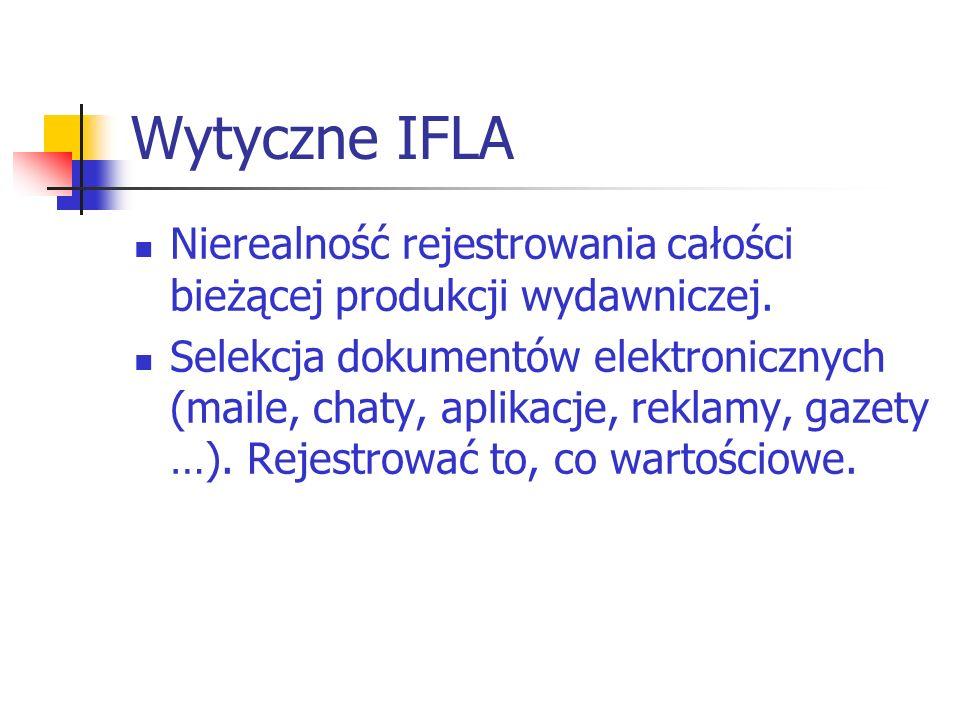 Wytyczne IFLA Nierealność rejestrowania całości bieżącej produkcji wydawniczej. Selekcja dokumentów elektronicznych (maile, chaty, aplikacje, reklamy,