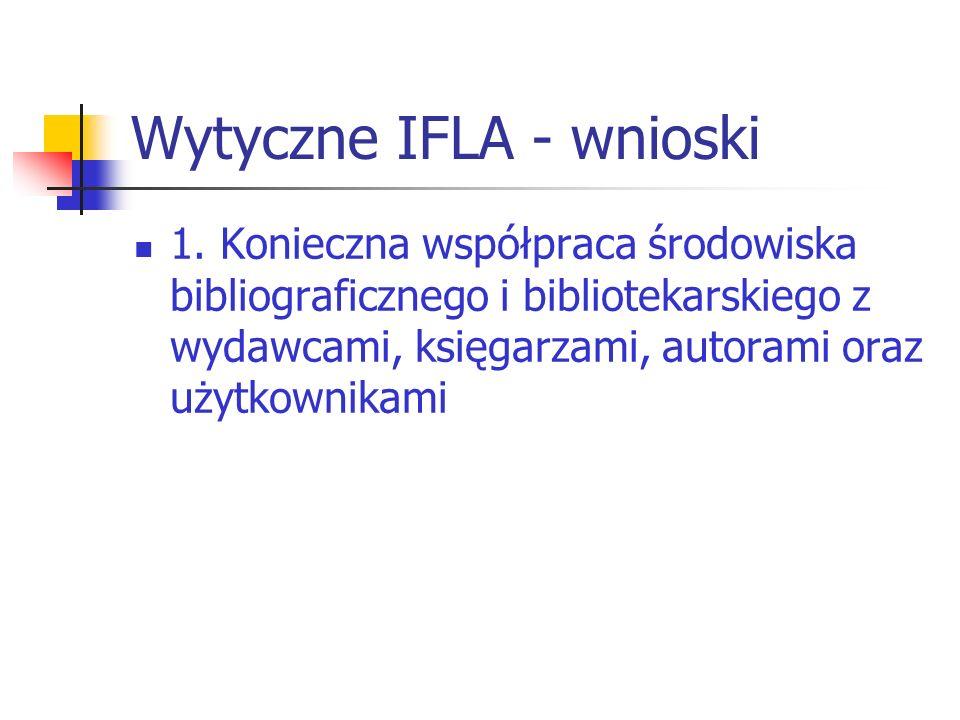 Wytyczne IFLA - wnioski 1. Konieczna współpraca środowiska bibliograficznego i bibliotekarskiego z wydawcami, księgarzami, autorami oraz użytkownikami