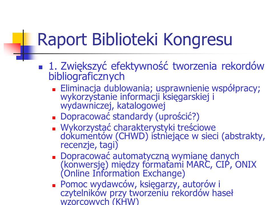 Raport Biblioteki Kongresu 1. Zwiększyć efektywność tworzenia rekordów bibliograficznych Eliminacja dublowania; usprawnienie współpracy; wykorzystanie