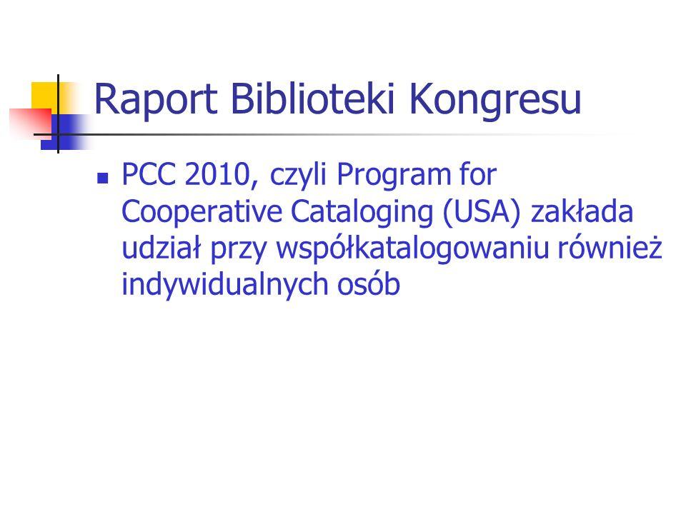 Raport Biblioteki Kongresu PCC 2010, czyli Program for Cooperative Cataloging (USA) zakłada udział przy współkatalogowaniu również indywidualnych osób