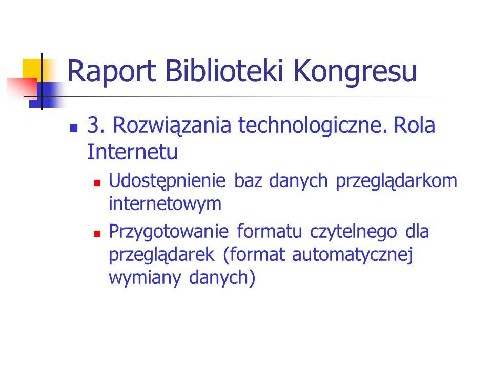 Raport Biblioteki Kongresu 3. Rozwiązania technologiczne. Rola Internetu Udostępnienie baz danych przeglądarkom internetowym Przygotowanie formatu czy