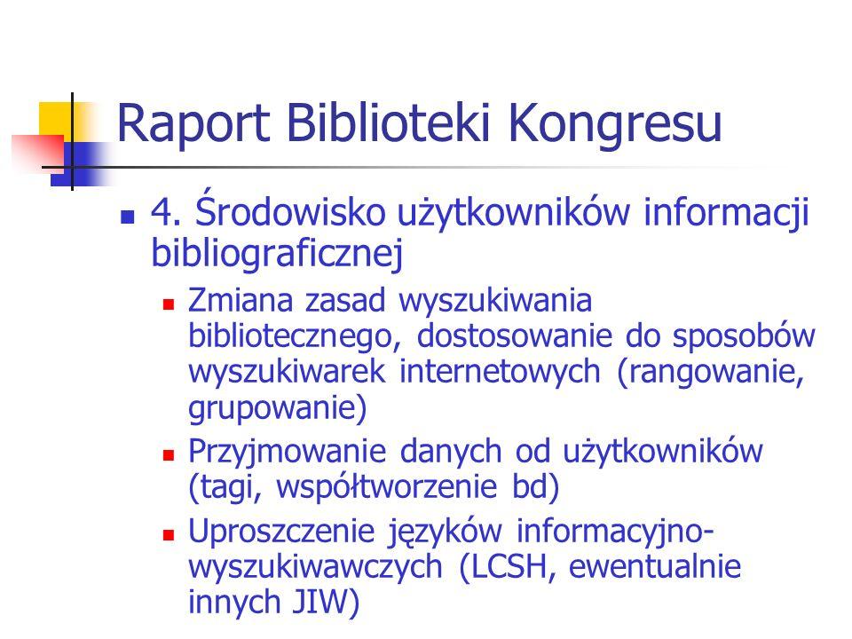 Raport Biblioteki Kongresu 4. Środowisko użytkowników informacji bibliograficznej Zmiana zasad wyszukiwania bibliotecznego, dostosowanie do sposobów w