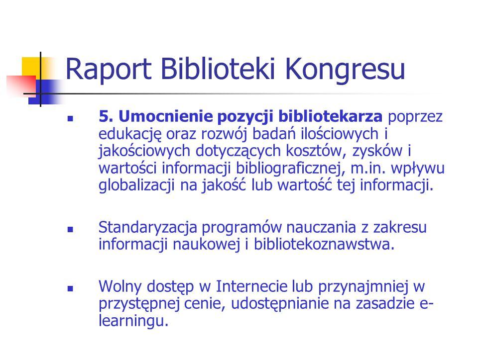 Raport Biblioteki Kongresu 5. Umocnienie pozycji bibliotekarza poprzez edukację oraz rozwój badań ilościowych i jakościowych dotyczących kosztów, zysk