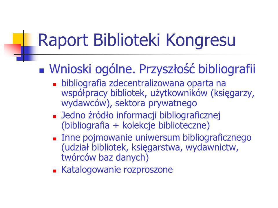 Raport Biblioteki Kongresu Wnioski ogólne. Przyszłość bibliografii bibliografia zdecentralizowana oparta na współpracy bibliotek, użytkowników (księga