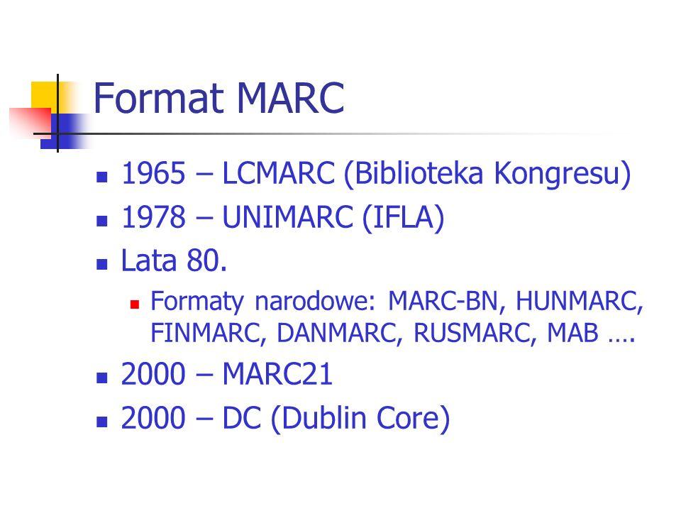 Format MARC 1965 – LCMARC (Biblioteka Kongresu) 1978 – UNIMARC (IFLA) Lata 80. Formaty narodowe: MARC-BN, HUNMARC, FINMARC, DANMARC, RUSMARC, MAB …. 2
