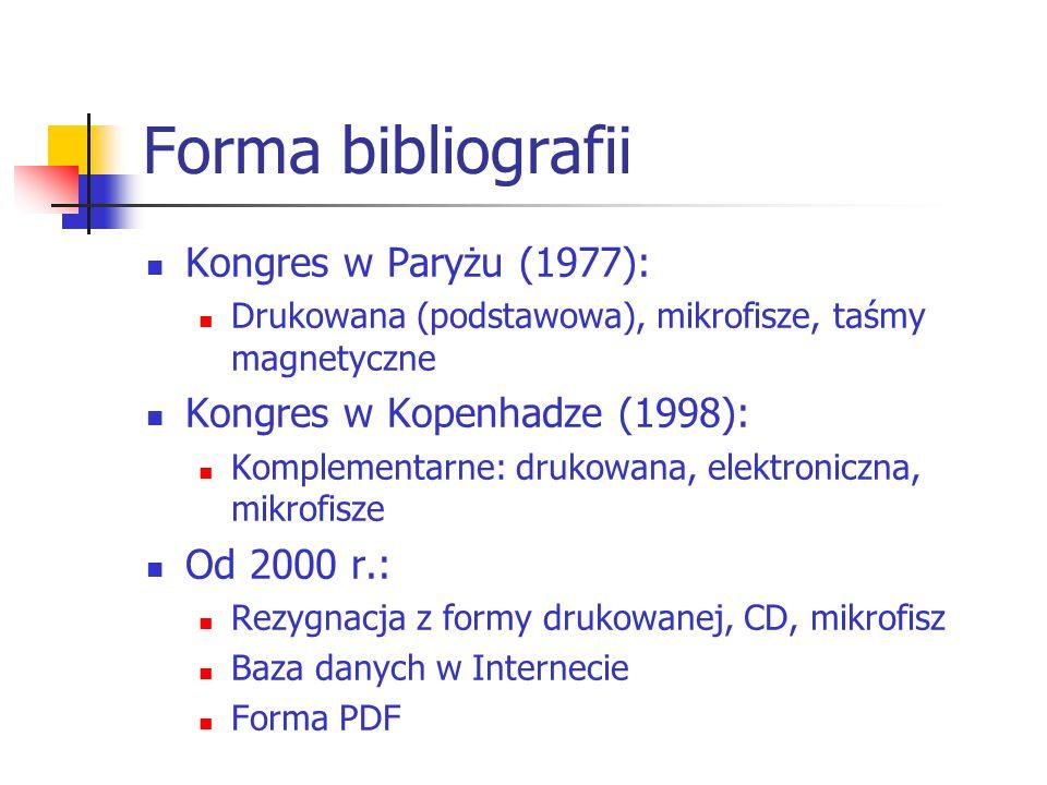 Forma bibliografii Kongres w Paryżu (1977): Drukowana (podstawowa), mikrofisze, taśmy magnetyczne Kongres w Kopenhadze (1998): Komplementarne: drukowa