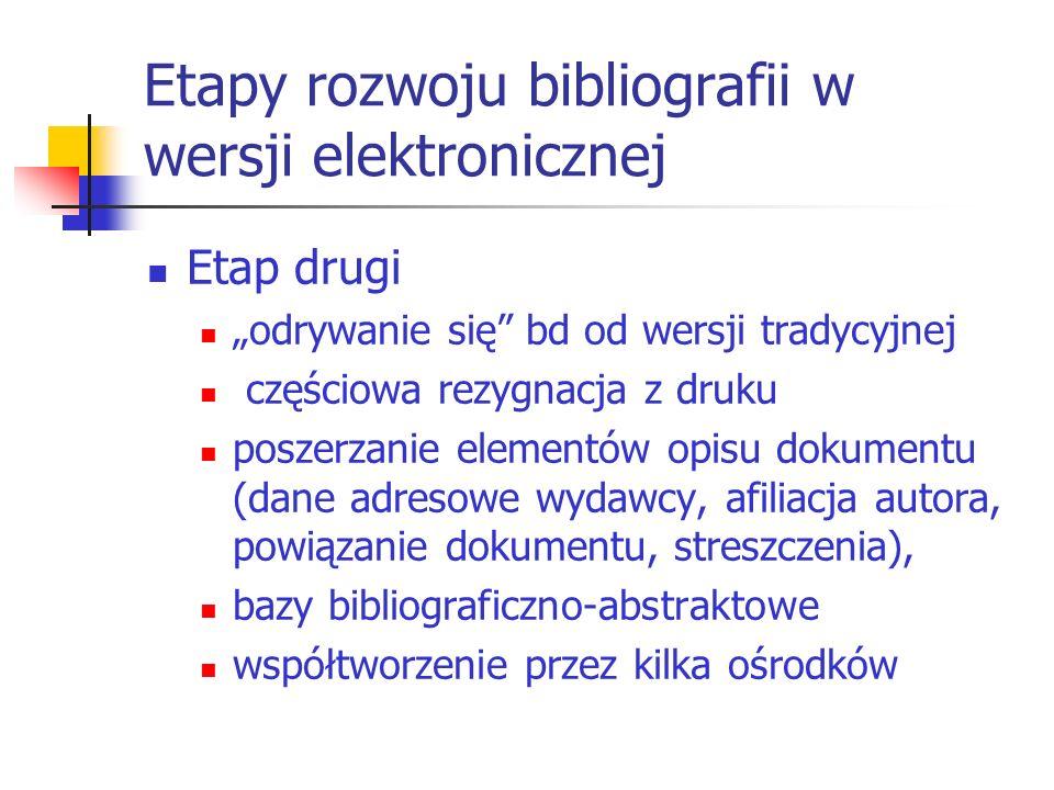 Etapy rozwoju bibliografii w wersji elektronicznej Etap drugi odrywanie się bd od wersji tradycyjnej częściowa rezygnacja z druku poszerzanie elementó