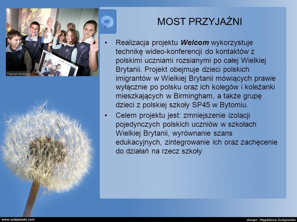 MOST PRZYJAŹNI Realizacja projektu Welcom wykorzystuje technikę wideo-konferencji do kontaktów z polskimi uczniami rozsianymi po całej Wielkiej Brytanii.