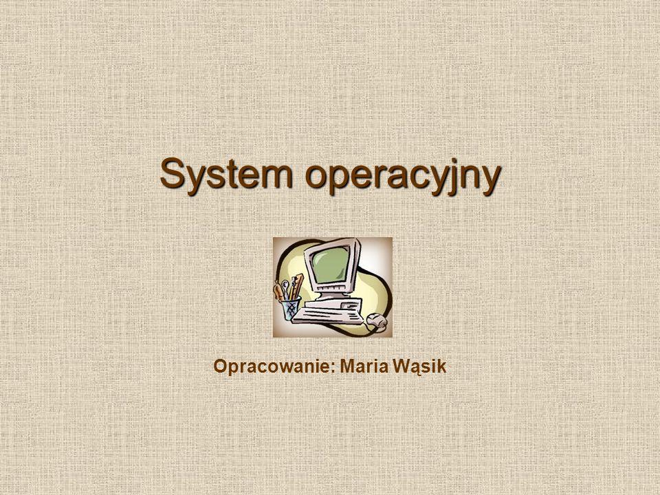 System operacyjny Opracowanie: Maria Wąsik