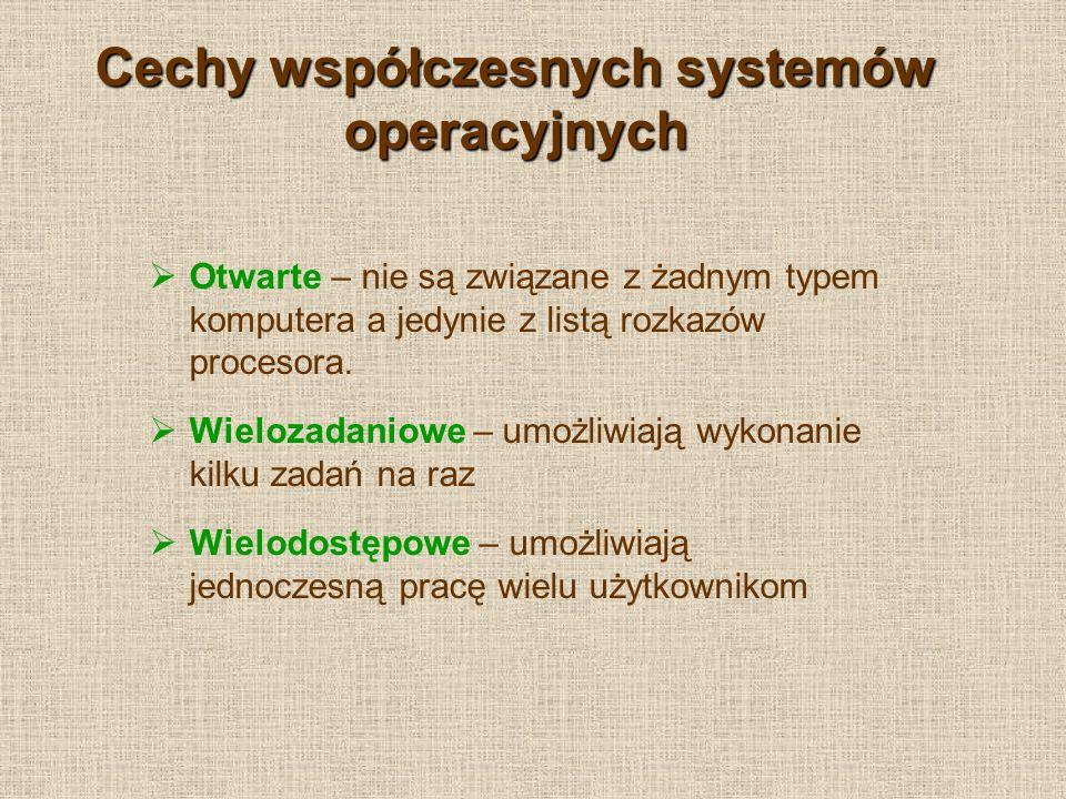 Cechy współczesnych systemów operacyjnych Otwarte – nie są związane z żadnym typem komputera a jedynie z listą rozkazów procesora. Wielozadaniowe – um