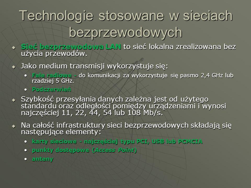 Technologie stosowane w sieciach bezprzewodowych Sieć bezprzewodowa LAN to sieć lokalna zrealizowana bez użycia przewodów. Sieć bezprzewodowa LAN to s