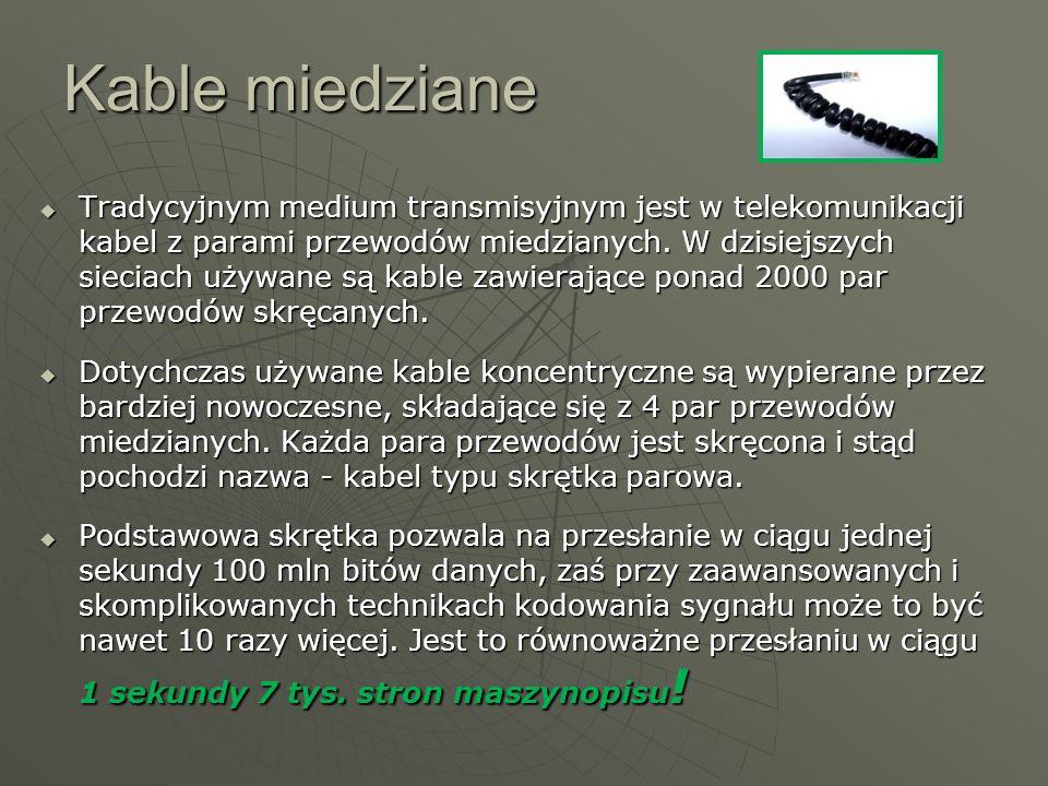 Kable miedziane Tradycyjnym medium transmisyjnym jest w telekomunikacji kabel z parami przewodów miedzianych. W dzisiejszych sieciach używane są kable
