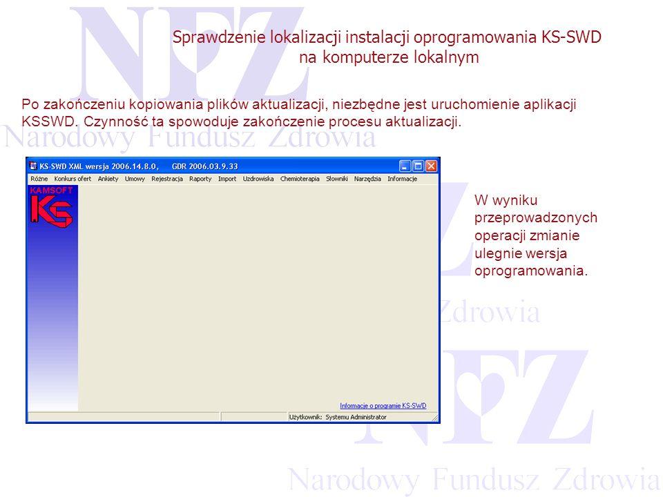 Przekraczamy bariery możliwości Sprawdzenie lokalizacji instalacji oprogramowania KS-SWD na komputerze lokalnym Po zakończeniu kopiowania plików aktualizacji, niezbędne jest uruchomienie aplikacji KSSWD.