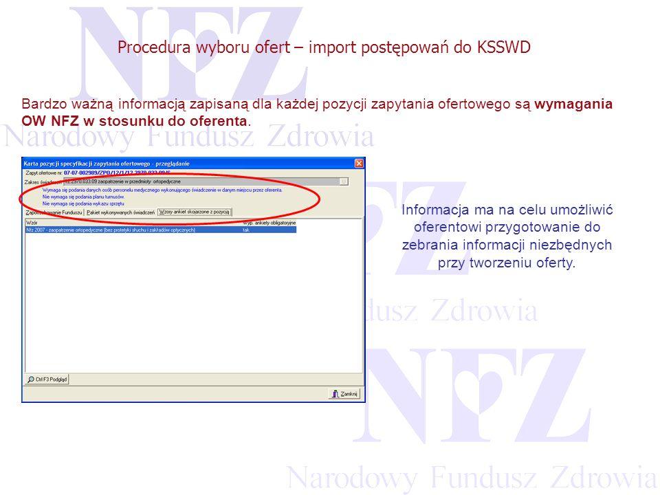 Przekraczamy bariery możliwości Procedura wyboru ofert – import postępowań do KSSWD Bardzo ważną informacją zapisaną dla każdej pozycji zapytania ofertowego są wymagania OW NFZ w stosunku do oferenta.