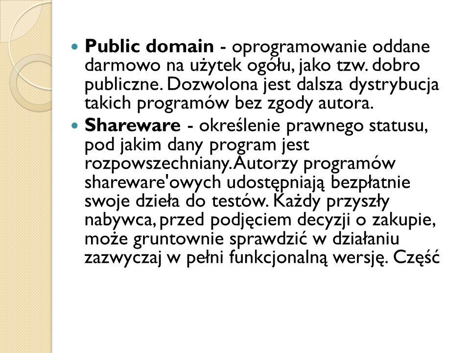 Public domain - oprogramowanie oddane darmowo na użytek ogółu, jako tzw. dobro publiczne. Dozwolona jest dalsza dystrybucja takich programów bez zgody