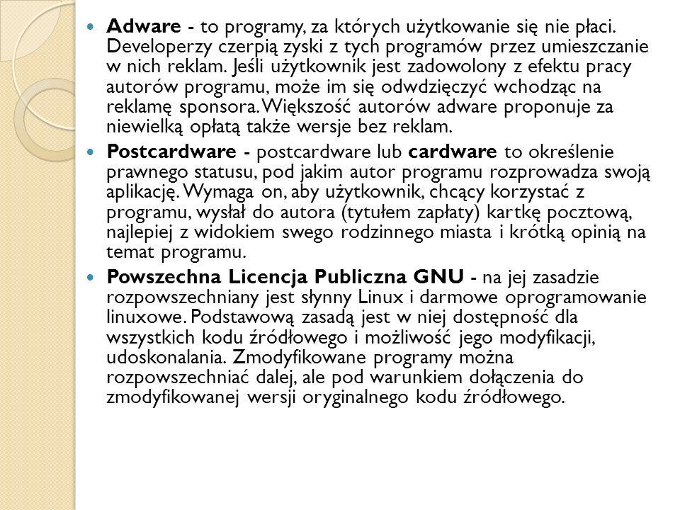 Adware - to programy, za których użytkowanie się nie płaci. Developerzy czerpią zyski z tych programów przez umieszczanie w nich reklam. Jeśli użytkow