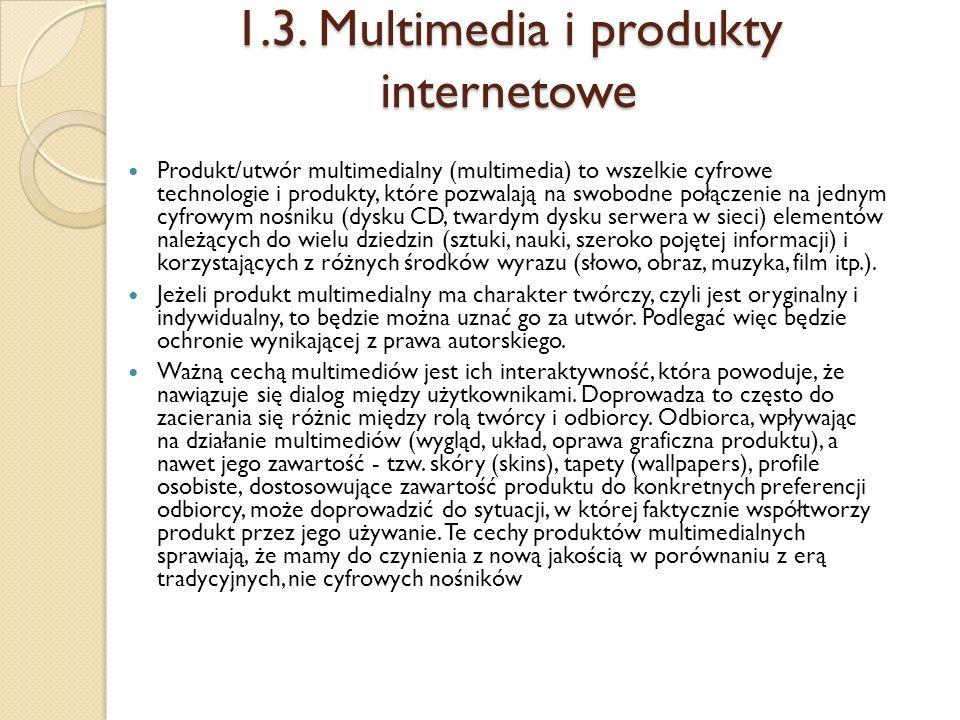 1.3. Multimedia i produkty internetowe Produkt/utwór multimedialny (multimedia) to wszelkie cyfrowe technologie i produkty, które pozwalają na swobodn