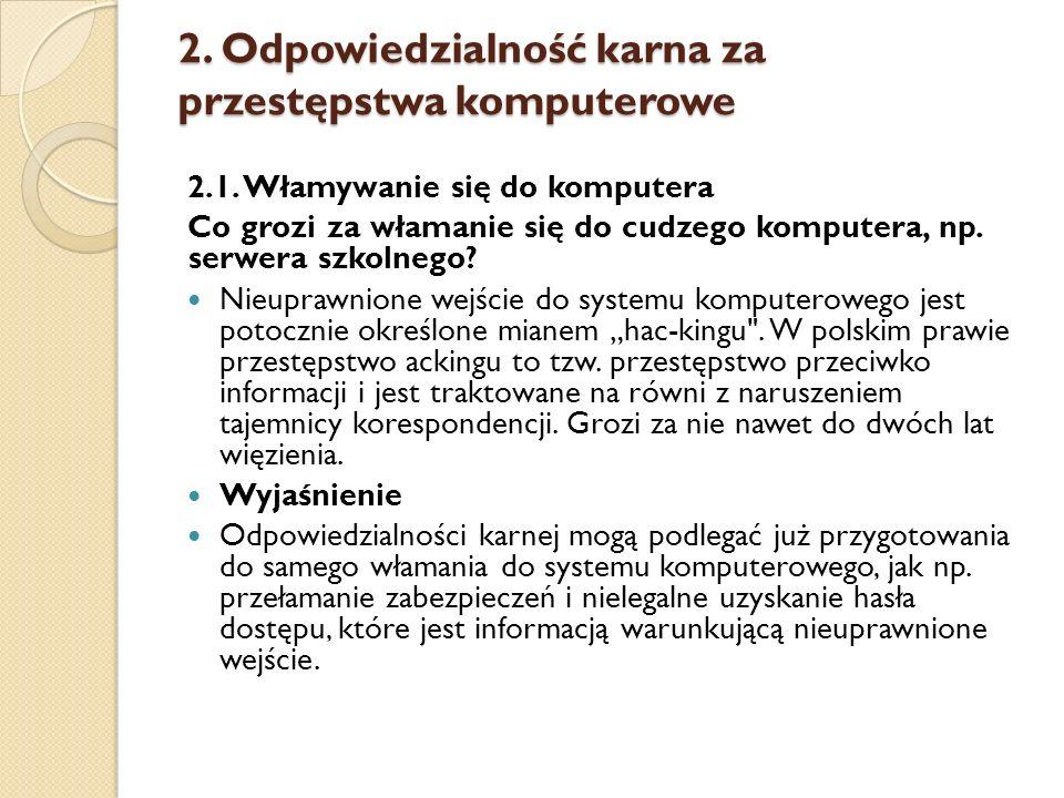 2. Odpowiedzialność karna za przestępstwa komputerowe 2.1. Włamywanie się do komputera Co grozi za włamanie się do cudzego komputera, np. serwera szko