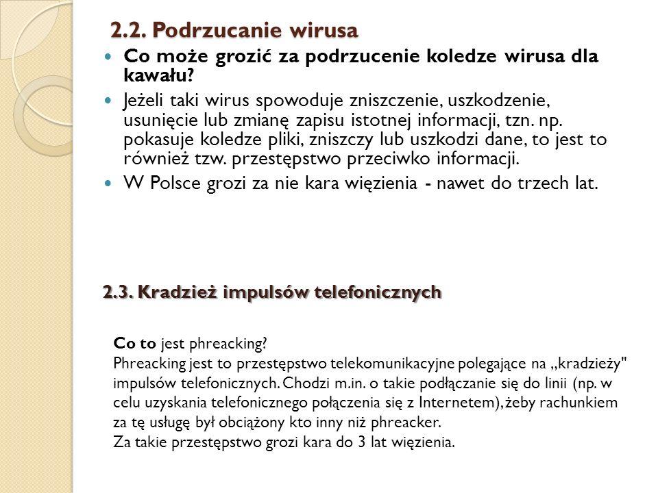 2.2. Podrzucanie wirusa Co może grozić za podrzucenie koledze wirusa dla kawału? Jeżeli taki wirus spowoduje zniszczenie, uszkodzenie, usunięcie lub z