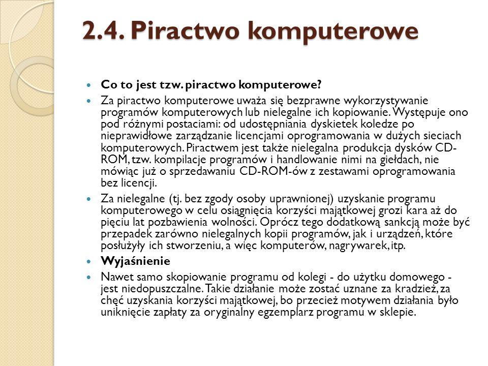 2.4. Piractwo komputerowe Co to jest tzw. piractwo komputerowe? Za piractwo komputerowe uważa się bezprawne wykorzystywanie programów komputerowych l