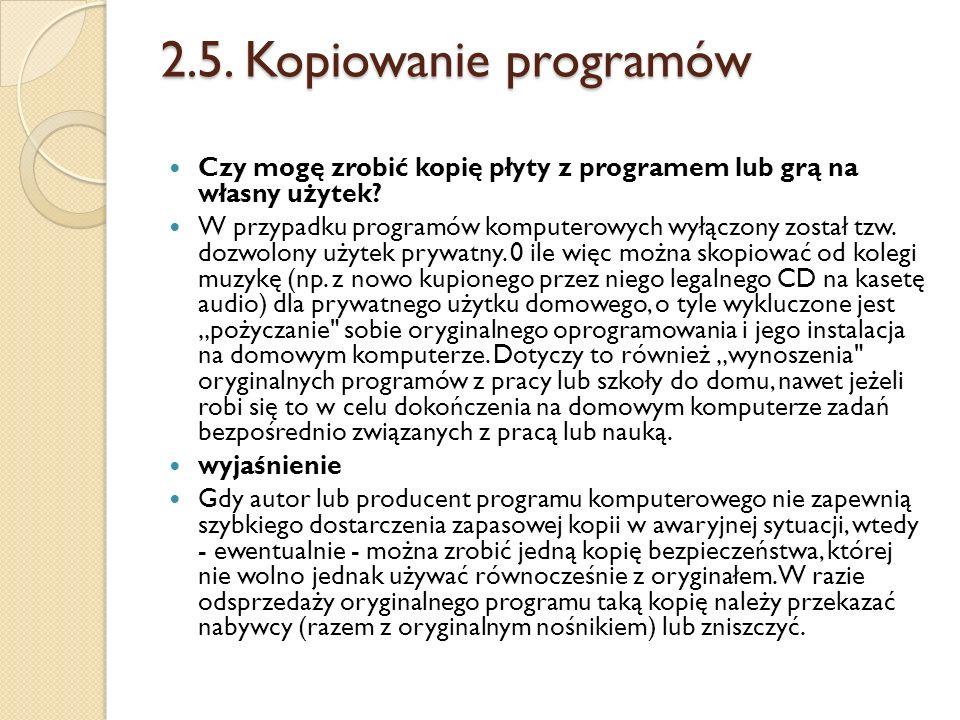 2.5. Kopiowanie programów Czy mogę zrobić kopię płyty z programem lub grą na własny użytek? W przypadku programów komputerowych wyłączony został tzw.