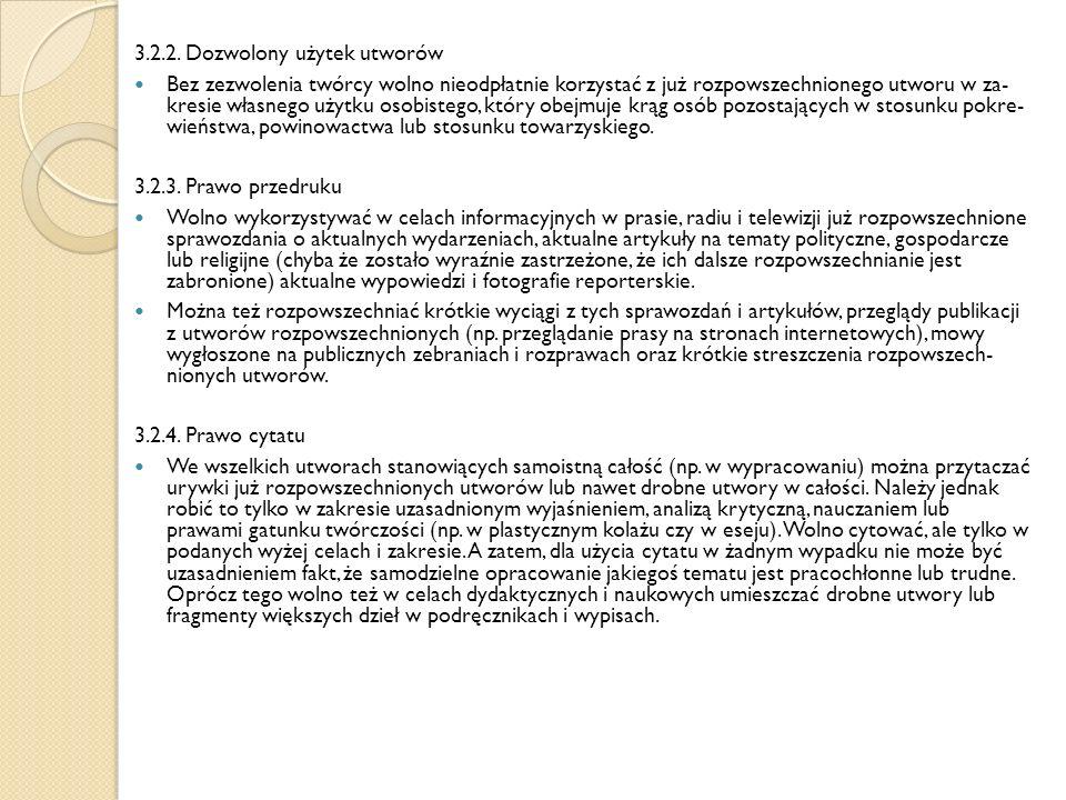 3.2.2. Dozwolony użytek utworów Bez zezwolenia twórcy wolno nieodpłatnie korzystać z już rozpowszechnionego utworu w za kresie własnego użytku osobis