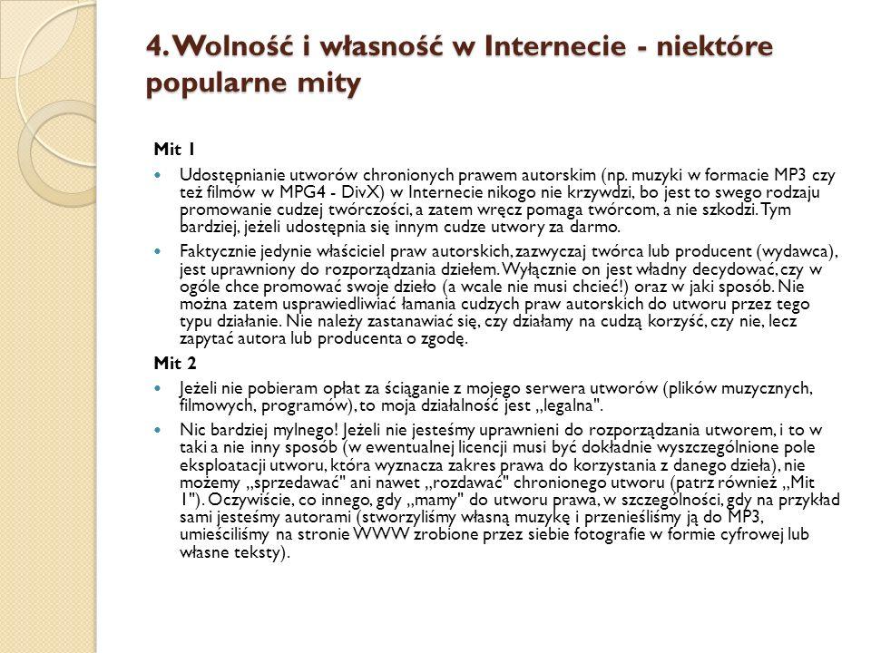 4. Wolność i własność w Internecie - niektóre popularne mity Mit 1 Udostępnianie utworów chronionych prawem autorskim (np. muzyki w formacie MP3 czy t
