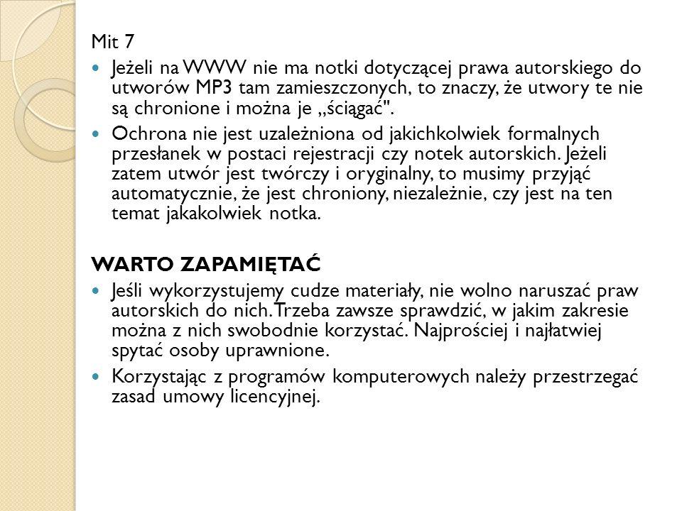 Mit 7 Jeżeli na WWW nie ma notki dotyczącej prawa autorskiego do utworów MP3 tam zamieszczonych, to znaczy, że utwory te nie są chronione i można je