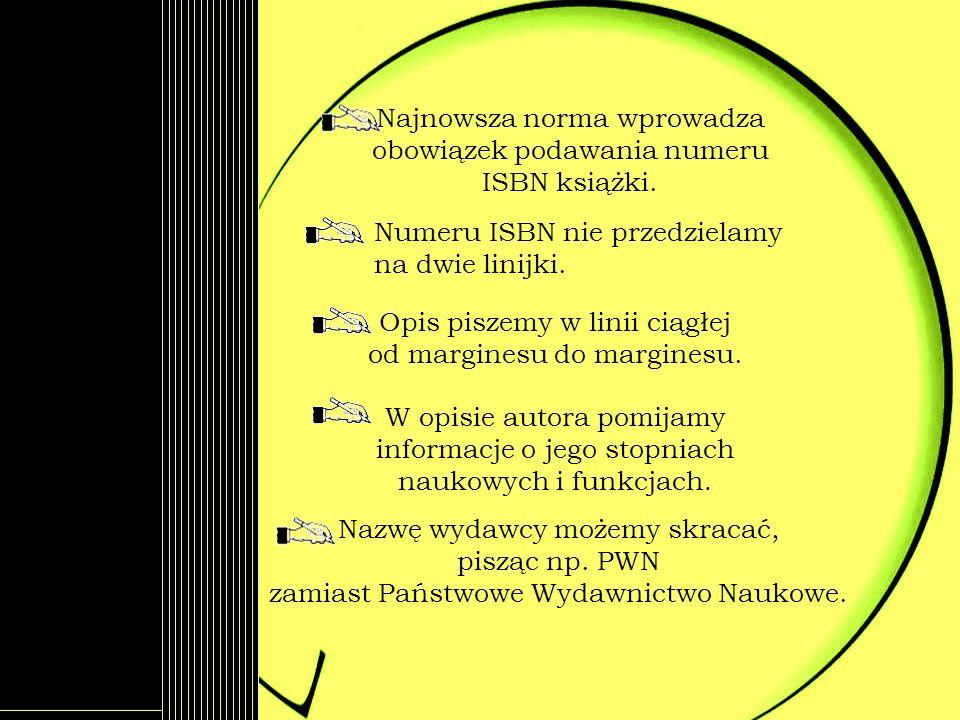 Opis piszemy w linii ciągłej od marginesu do marginesu. Najnowsza norma wprowadza obowiązek podawania numeru ISBN książki. Numeru ISBN nie przedzielam