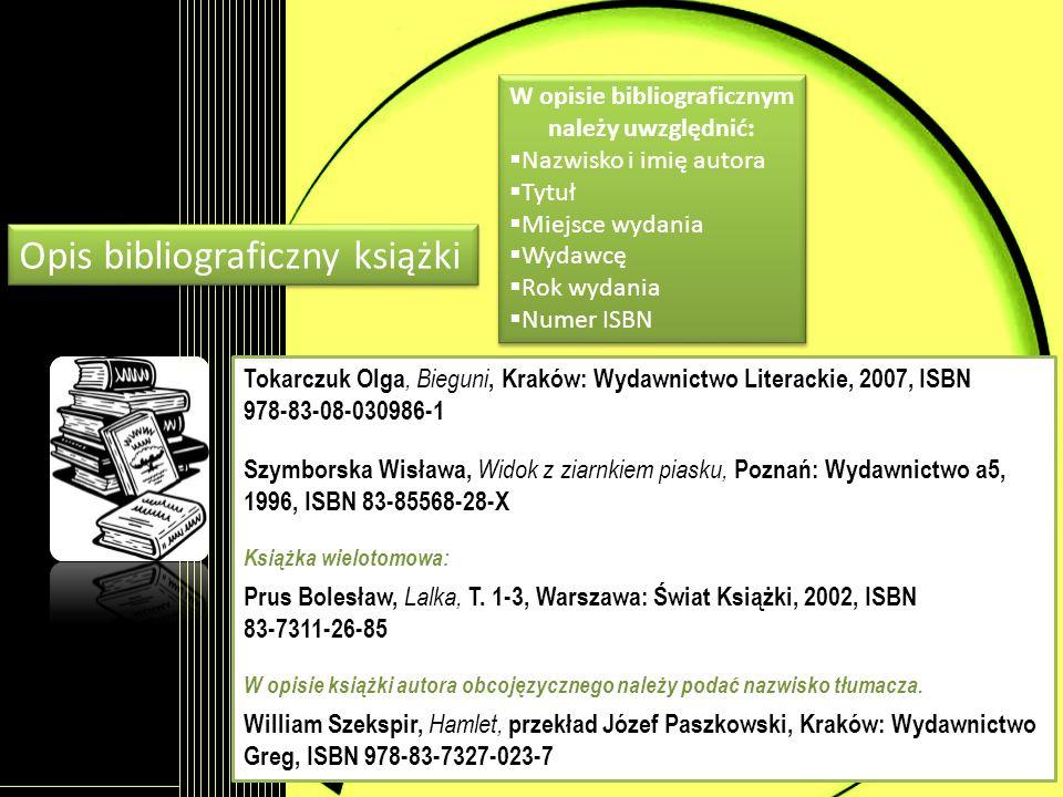 W opisie bibliograficznym należy uwzględnić: Nazwisko i imię autora Tytuł Miejsce wydania Wydawcę Rok wydania Numer ISBN W opisie bibliograficznym nal