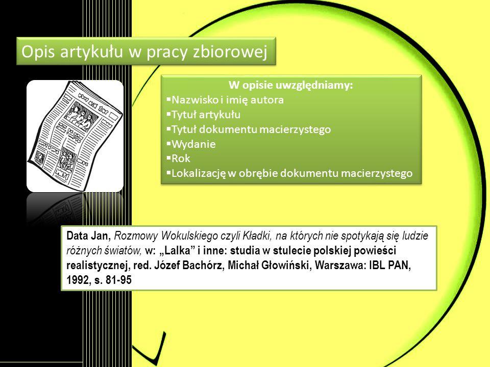 W opisie uwzględniamy: Nazwisko i imię autora Tytuł artykułu Tytuł dokumentu macierzystego Wydanie Rok Lokalizację w obrębie dokumentu macierzystego W