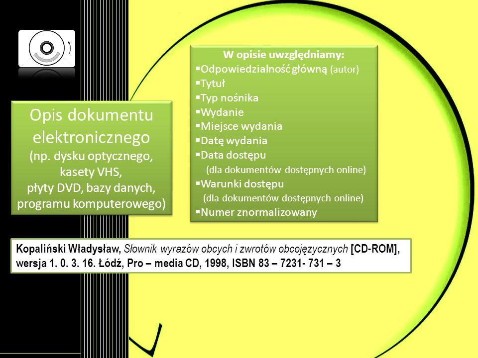 W opisie uwzględniamy: Odpowiedzialność główną (autor) Tytuł Typ nośnika Wydanie Miejsce wydania Datę wydania Data dostępu (dla dokumentów dostępnych