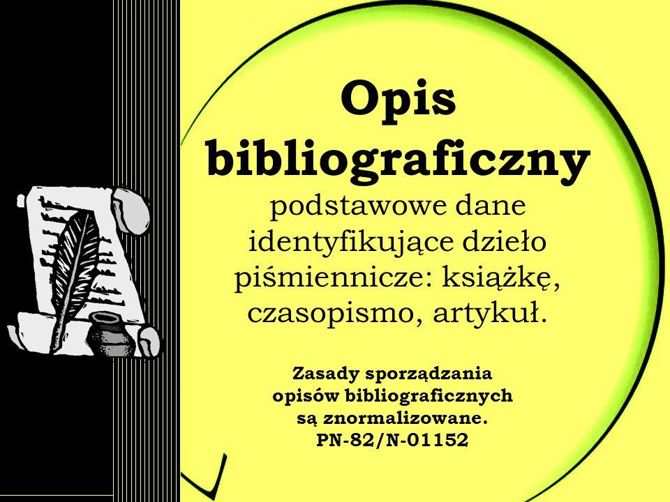 Opis bibliograficzny podstawowe dane identyfikujące dzieło piśmiennicze: książkę, czasopismo, artykuł. Zasady sporządzania opisów bibliograficznych są