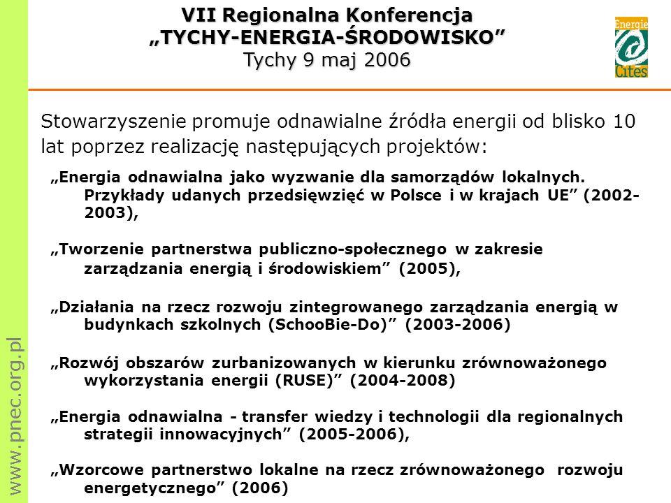 www.pnec.org.pl Stowarzyszenie promuje odnawialne źródła energii od blisko 10 lat poprzez realizację następujących projektów: VII Regionalna Konferencja TYCHY-ENERGIA-ŚRODOWISKO Tychy 9 maj 2006 Energia odnawialna jako wyzwanie dla samorządów lokalnych.