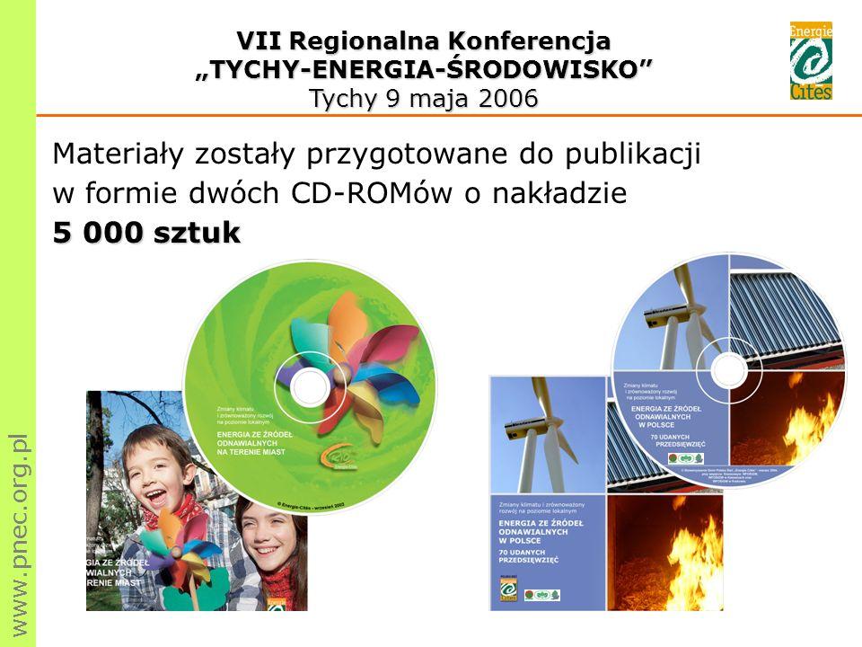 www.pnec.org.pl VII Regionalna Konferencja TYCHY-ENERGIA-ŚRODOWISKO Tychy 9 maja 2006 5 000 sztuk Materiały zostały przygotowane do publikacji w formie dwóch CD-ROMów o nakładzie 5 000 sztuk