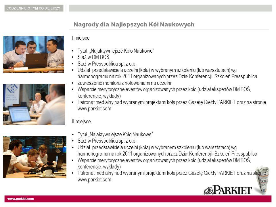 www.parkiet.com Nagrody dla Najlepszych Kół Naukowych I miejsce Tytuł Najaktywniejsze Koło Naukowe Staż w DM BOŚ Staż w Presspublica sp.