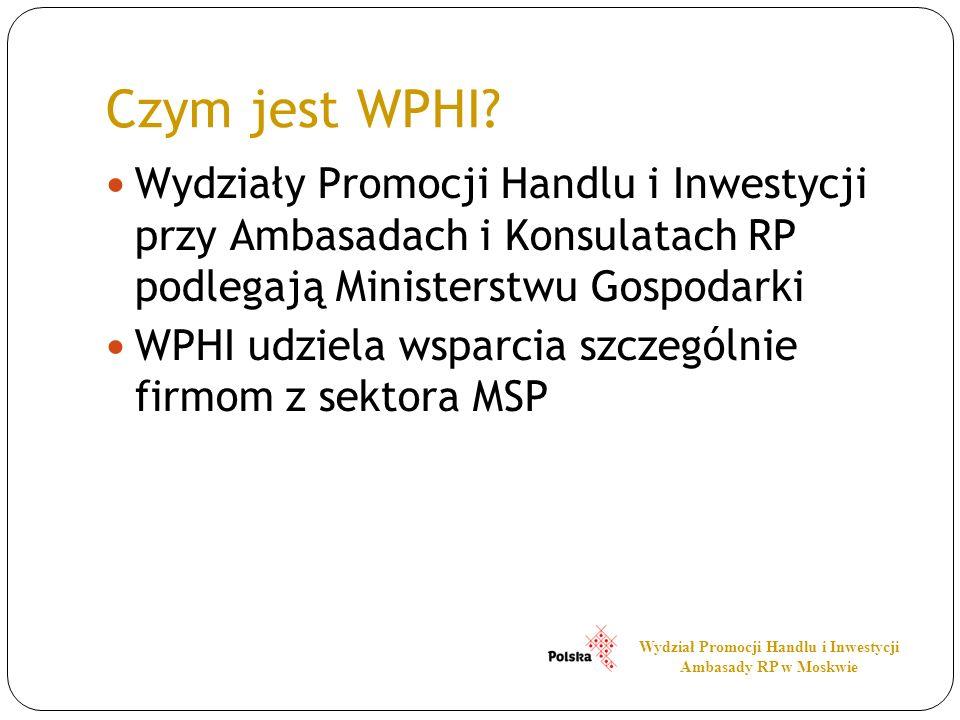 Czym jest WPHI? Wydziały Promocji Handlu i Inwestycji przy Ambasadach i Konsulatach RP podlegają Ministerstwu Gospodarki WPHI udziela wsparcia szczegó