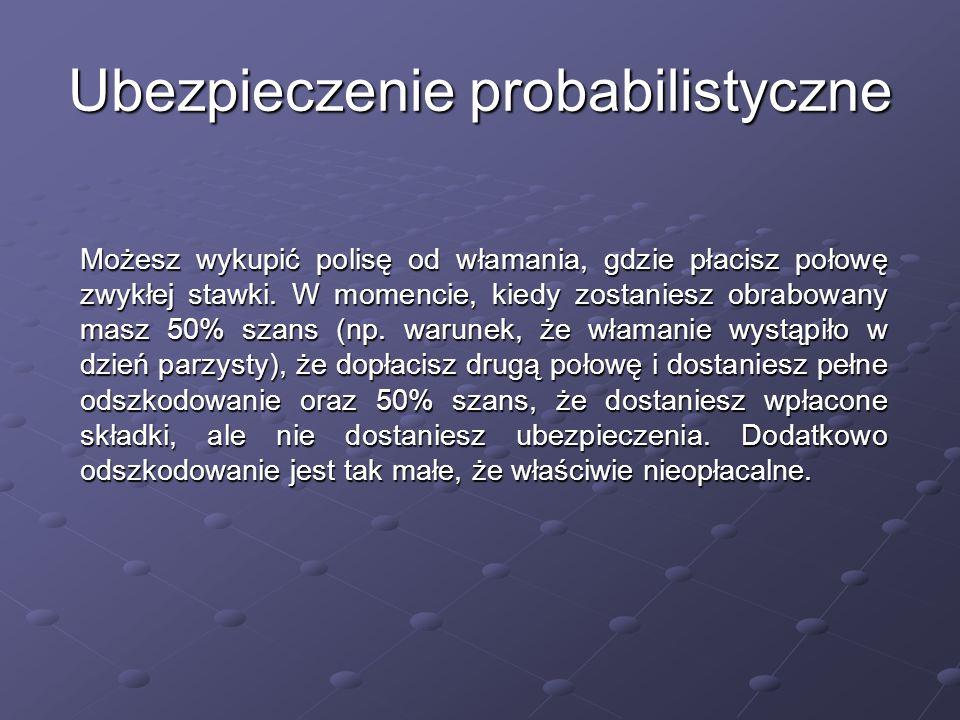 Ubezpieczenie probabilistyczne Możesz wykupić polisę od włamania, gdzie płacisz połowę zwykłej stawki.