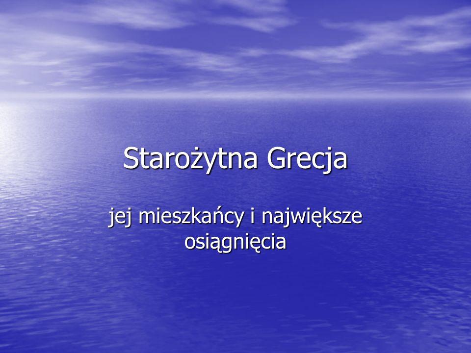 Starożytna Grecja jej mieszkańcy i największe osiągnięcia