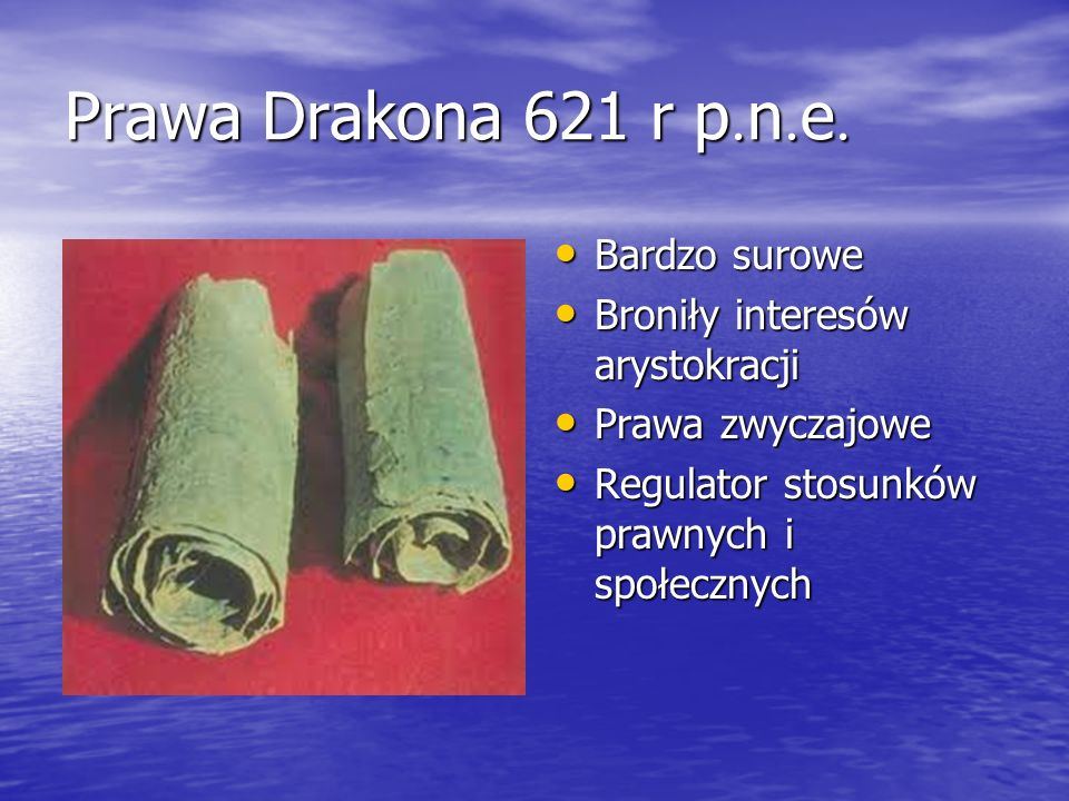 Prawa Drakona 621 r p. n. e. Bardzo surowe Bardzo surowe Broniły interesów arystokracji Broniły interesów arystokracji Prawa zwyczajowe Prawa zwyczajo