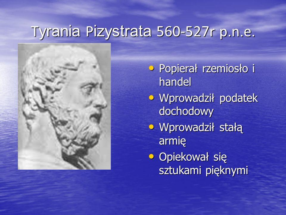 T yrania P izystrata 560-527r p. n. e. Popierał rzemiosło i handel Popierał rzemiosło i handel Wprowadził podatek dochodowy Wprowadził podatek dochodo