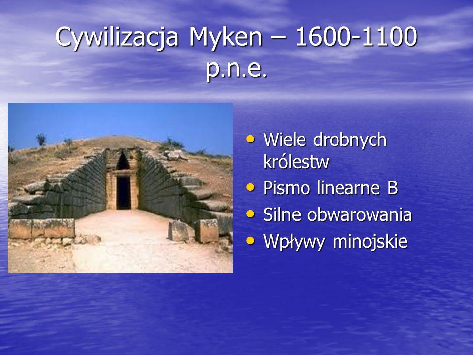 Cywilizacja Myken – 1600-1100 p. n. e. Wiele drobnych królestw Wiele drobnych królestw Pismo linearne B Pismo linearne B Silne obwarowania Silne obwar